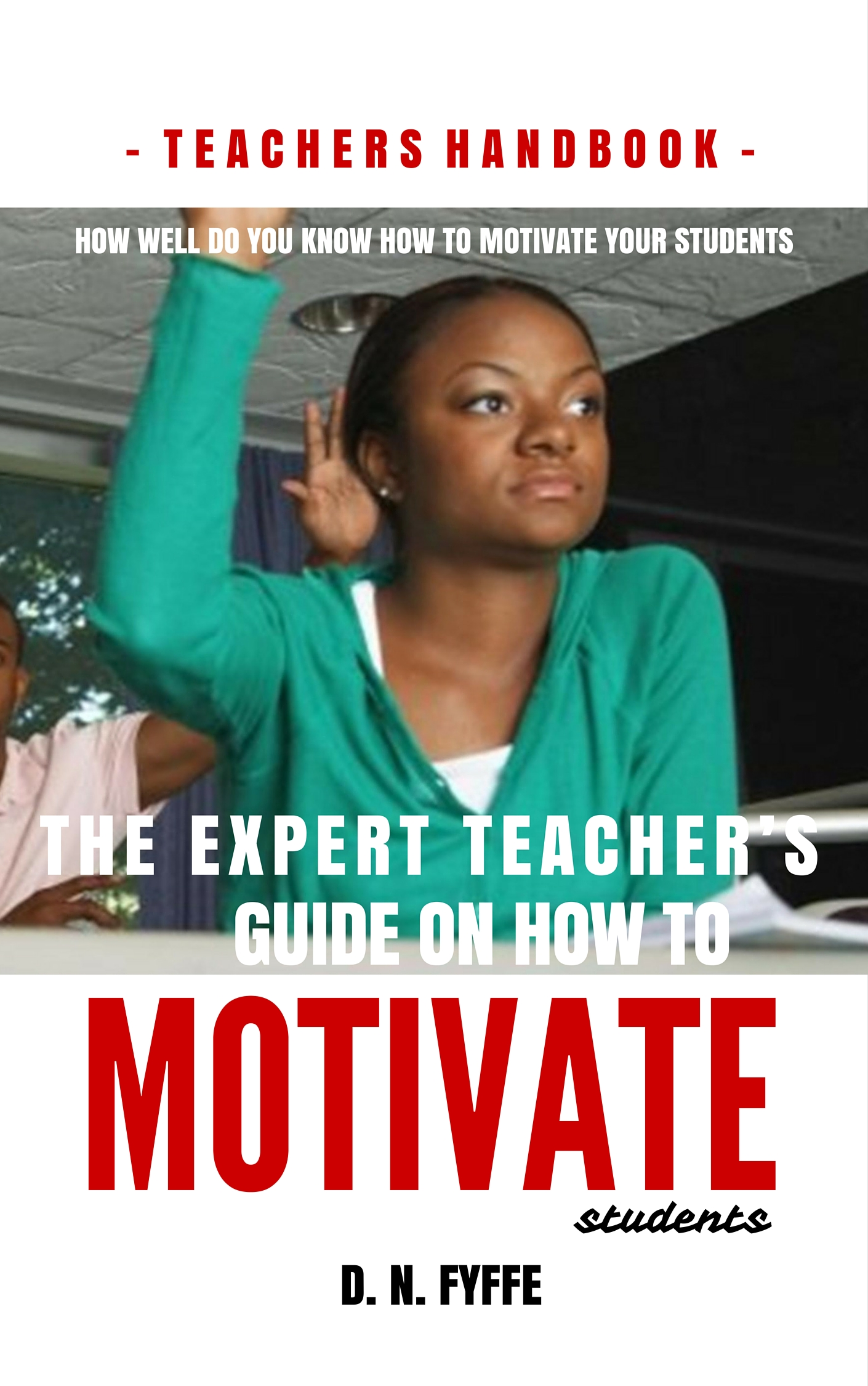 Book Excerpt: The Expert Teacher's Guide on How to Motivate Students by Denise N. Fyffe